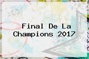 <b>Final</b> De La <b>Champions 2017</b>