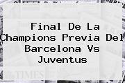 Final De La Champions Previa Del <b>Barcelona Vs Juventus</b>