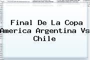 Final De La Copa America <b>Argentina Vs Chile</b>