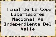 Final De La Copa Libertadores <b>Nacional Vs Independiente Del Valle</b>