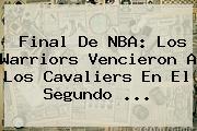 Final De <b>NBA</b>: Los Warriors Vencieron A Los Cavaliers En El Segundo ...