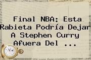 Final <b>NBA</b>: Esta Rabieta Podría Dejar A Stephen Curry Afuera Del <b>...</b>