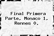 Final Primera Parte, <b>Monaco</b> 1, <b>Rennes</b> 0.