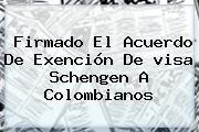 Firmado El Acuerdo De Exención De <b>visa Schengen</b> A Colombianos