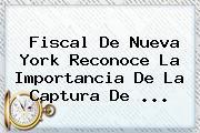 Fiscal De Nueva York Reconoce La Importancia De La Captura De ...