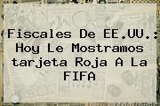 Fiscales De EE.UU.: Hoy Le Mostramos <b>tarjeta Roja</b> A La FIFA