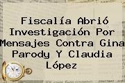 Fiscalía Abrió Investigación Por Mensajes Contra <b>Gina Parody</b> Y Claudia López