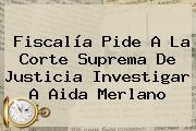 Fiscalía Pide A La Corte Suprema De Justicia Investigar A <b>Aida Merlano</b>