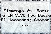Flamengo Vs. Santa Fe EN VIVO Hoy Desde El Maracaná: Chocan ...