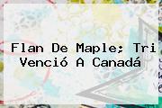 Flan De Maple; Tri Venció A Canadá