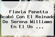 Flavia Penetta Acabó Con El Reinado De <b>Serena Williams</b> En El Us <b>...</b>