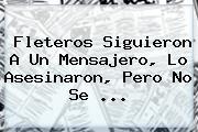 Fleteros Siguieron A Un Mensajero, Lo Asesinaron, Pero No Se ...