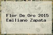 <b>Flor</b> De Oro <b>2015</b> Emiliano Zapata