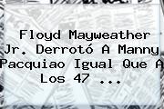 Floyd <b>Mayweather</b> Jr. Derrotó A Manny Pacquiao Igual Que A Los 47 <b>...</b>