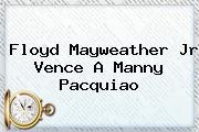 Floyd <b>Mayweather</b> Jr Vence A Manny Pacquiao