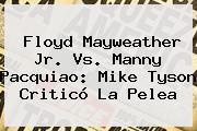 Floyd Mayweather Jr. Vs. Manny Pacquiao: <b>Mike Tyson</b> Criticó La Pelea