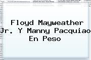 Floyd <b>Mayweather</b> Jr. Y Manny Pacquiao En Peso