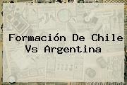 Formación De <b>Chile Vs Argentina</b>