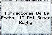 <i>Formaciones De La Fecha 11° Del Super Rugby</i>