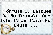 <b>Fórmula 1</b>: Después De Su Triunfo, Qué Debe Pasar Para Que Lewis ...