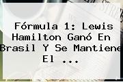 <b>Fórmula 1</b>: Lewis Hamilton Ganó En Brasil Y Se Mantiene El ...