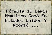 <b>Fórmula 1</b>: Lewis Hamilton Ganó En Estados Unidos Y Acortó ...