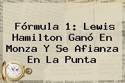 <b>Fórmula 1</b>: Lewis Hamilton Ganó En Monza Y Se Afianza En La Punta