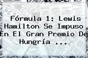 <b>Fórmula 1</b>: Lewis Hamilton Se Impuso En El Gran Premio De Hungría ...