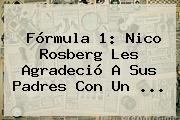 <b>Fórmula 1</b>: Nico Rosberg Les Agradeció A Sus Padres Con Un ...