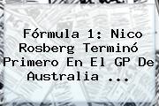 <b>Fórmula 1</b>: Nico Rosberg Terminó Primero En El GP De Australia <b>...</b>
