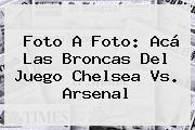 Foto A Foto: Acá Las Broncas Del Juego <b>Chelsea Vs. Arsenal</b>