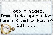 Foto Y Video. Demasiado Apretado: <b>Lenny Kravitz</b> Mostró Sus <b>...</b>