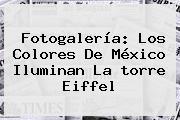 Fotogalería: Los Colores De México Iluminan La <b>torre Eiffel</b>