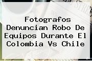 Fotografos Denuncian Robo De Equipos Durante El <b>Colombia Vs Chile</b>