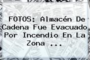 FOTOS: Almacén De Cadena Fue Evacuado Por Incendio En La Zona ...