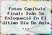 Fotos Capítulo Final: Iván Se Enloqueció En El último Día De <b>Asia</b> <b>...</b>