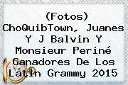 (Fotos) ChoQuibTown, Juanes Y J Balvin Y <b>Monsieur Periné</b> Ganadores De Los Latin Grammy 2015