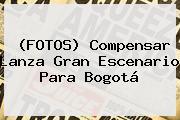(FOTOS) <b>Compensar</b> Lanza Gran Escenario Para Bogotá