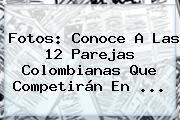 Fotos: Conoce A Las 12 Parejas Colombianas Que Competirán En <b>...</b>