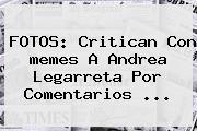 FOTOS: Critican Con <b>memes</b> A <b>Andrea Legarreta</b> Por Comentarios <b>...</b>