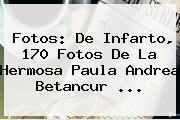Fotos: De Infarto, 170 Fotos De La Hermosa <b>Paula Andrea Betancur</b> <b>...</b>