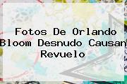 Fotos De <b>Orlando Bloom</b> Desnudo Causan Revuelo