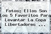 Fotos: Ellos Son Los 5 Favoritos Para Levantar La <b>Copa Libertadores</b> <b>...</b>