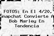 FOTOS: En El <b>4/20</b>, Snapchat Convierte A Bob Marley En Tendencia