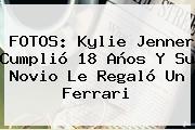 FOTOS: <b>Kylie Jenner</b> Cumplió 18 Años Y Su Novio Le Regaló Un Ferrari