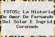 FOTOS: La Historia De Amor De <b>Fernando Del Solar</b> E Ingrid Coronado