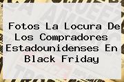 Fotos La Locura De Los Compradores Estadounidenses En <b>Black Friday</b>
