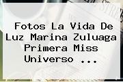 Fotos La Vida De <b>Luz Marina Zuluaga</b> Primera Miss Universo <b>...</b>