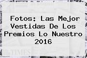 Fotos: Las Mejor Vestidas De Los <b>Premios Lo Nuestro 2016</b>