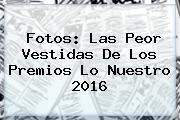 Fotos: Las Peor Vestidas De Los <b>Premios Lo Nuestro 2016</b>